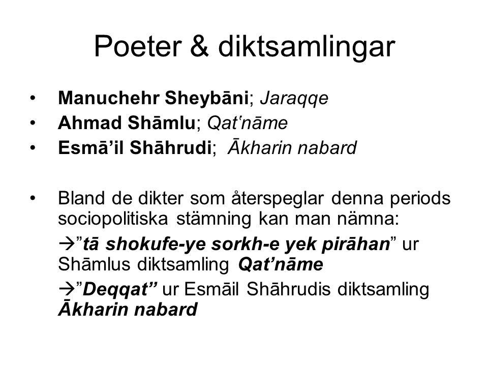Poeter & diktsamlingar Manuchehr Sheybāni; Jaraqqe Ahmad Shāmlu; Qat'nāme Esmā'il Shāhrudi; Ākharin nabard Bland de dikter som återspeglar denna perio