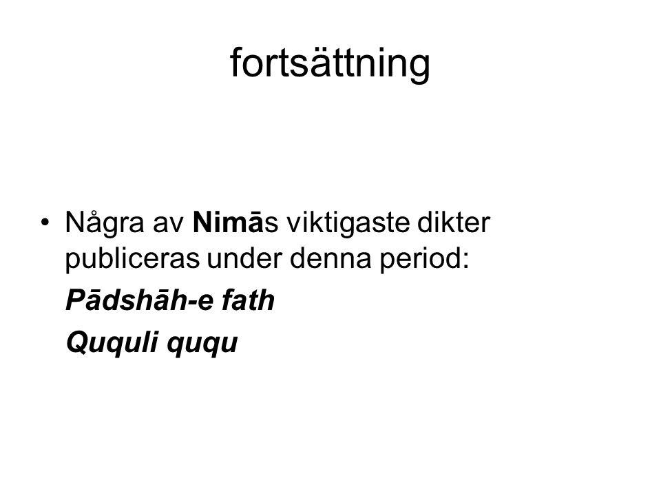 fortsättning Några av Nimās viktigaste dikter publiceras under denna period: Pādshāh-e fath Ququli ququ