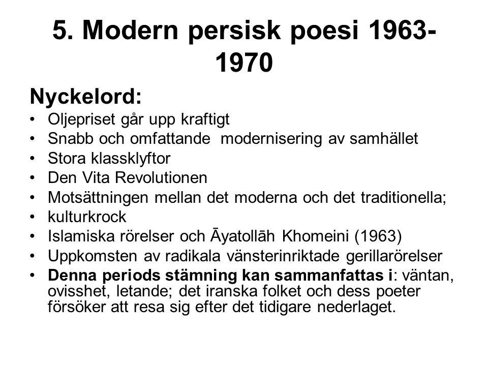 5. Modern persisk poesi 1963- 1970 Nyckelord: Oljepriset går upp kraftigt Snabb och omfattande modernisering av samhället Stora klassklyftor Den Vita