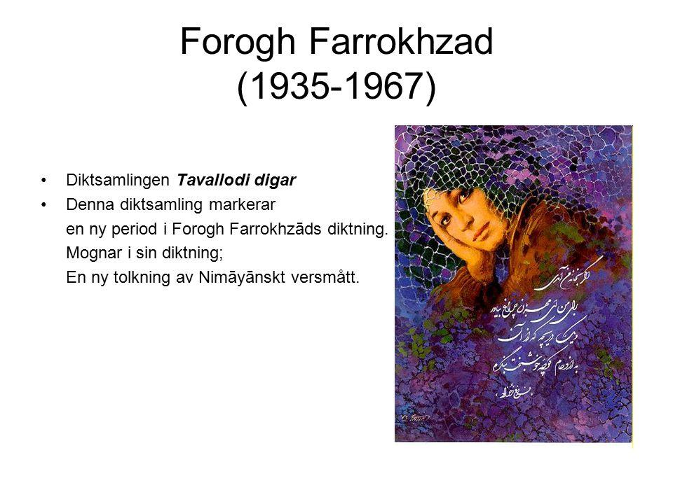 Forogh Farrokhzad (1935-1967) Diktsamlingen Tavallodi digar Denna diktsamling markerar en ny period i Forogh Farrokhzāds diktning.