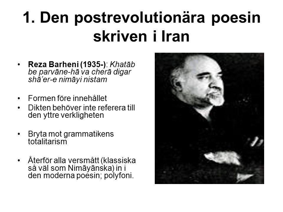 1. Den postrevolutionära poesin skriven i Iran Reza Barheni (1935-): Khatāb be parvāne-hā va cherā digar shā'er-e nimāyi nistam Formen före innehållet