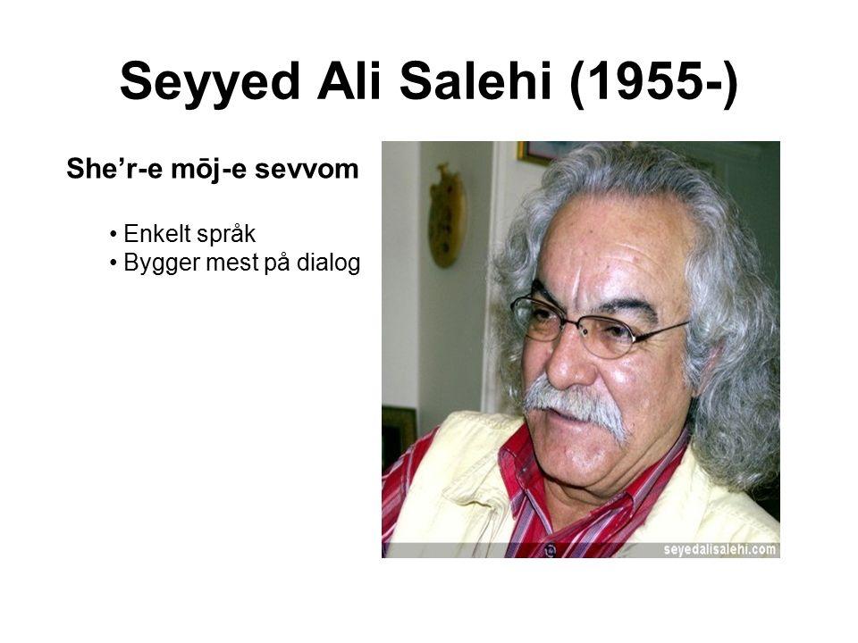 Seyyed Ali Salehi (1955-) She'r-e mōj-e sevvom Enkelt språk Bygger mest på dialog