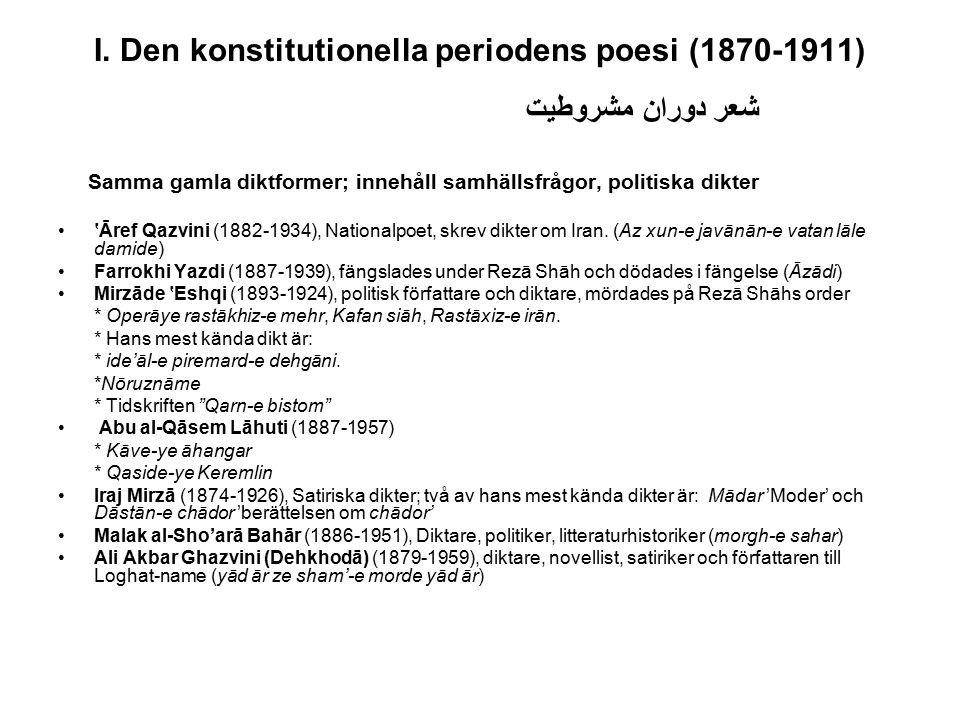 I. Den konstitutionella periodens poesi (1870-1911) شعر دوران مشروطیت Samma gamla diktformer; innehåll samhällsfrågor, politiska dikter 'Āref Qazvini