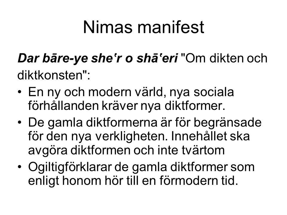 Nimas manifest Dar bāre-ye she'r o shā'eri Om dikten och diktkonsten : En ny och modern värld, nya sociala förhållanden kräver nya diktformer.