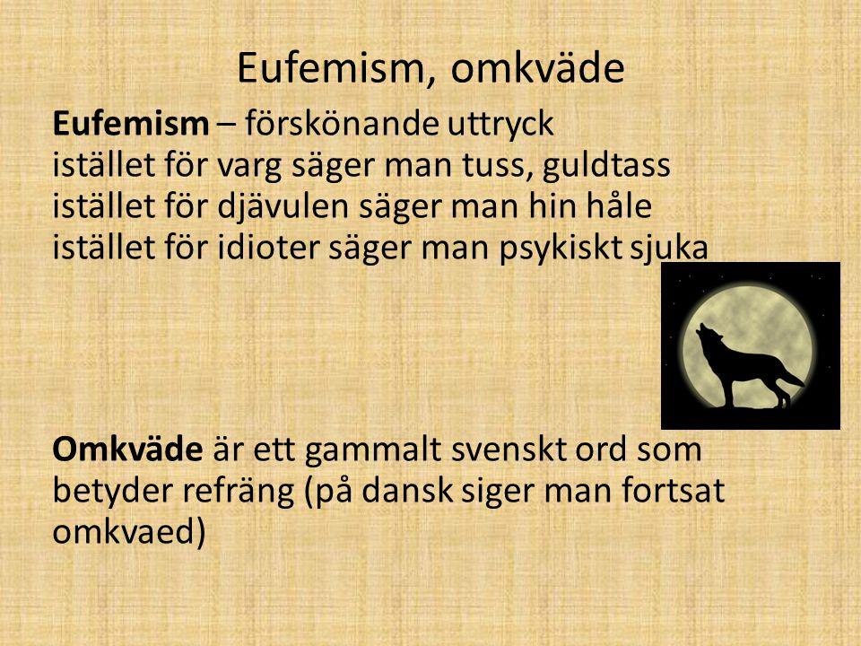 Eufemism, omkväde Eufemism – förskönande uttryck istället för varg säger man tuss, guldtass istället för djävulen säger man hin håle istället för idio