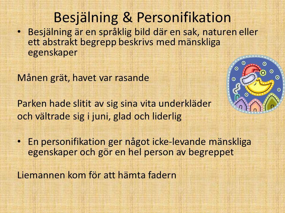 Besjälning & Personifikation Besjälning är en språklig bild där en sak, naturen eller ett abstrakt begrepp beskrivs med mänskliga egenskaper Månen grä