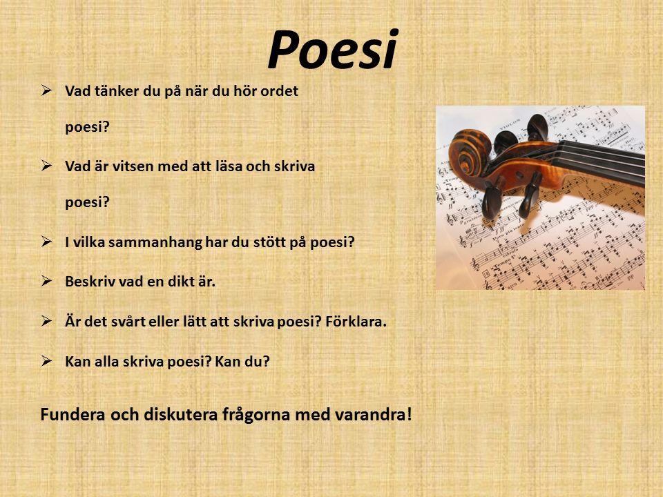 Poesi  Vad tänker du på när du hör ordet poesi?  Vad är vitsen med att läsa och skriva poesi?  I vilka sammanhang har du stött på poesi?  Beskriv