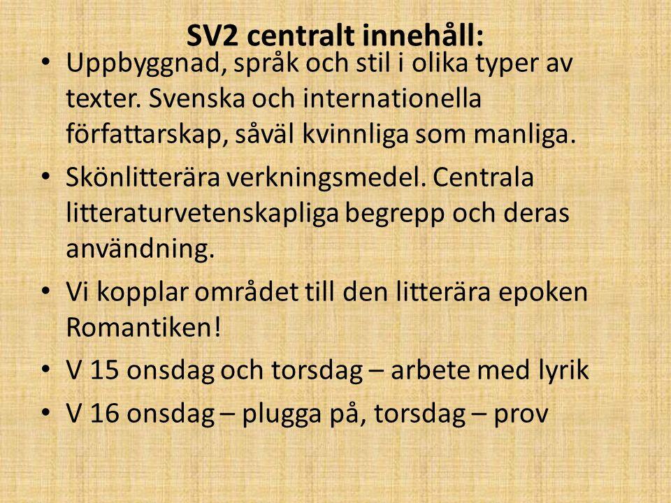 SV2 centralt innehåll: Uppbyggnad, språk och stil i olika typer av texter. Svenska och internationella författarskap, såväl kvinnliga som manliga. Skö