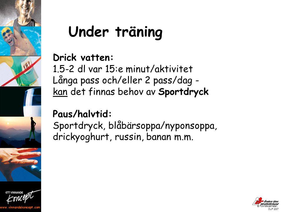 www.vinnandekoncept.com © Folkhälsoenheten, ÖLIF 2007 Under träning Drick vatten: 1.5-2 dl var 15:e minut/aktivitet Långa pass och/eller 2 pass/dag -