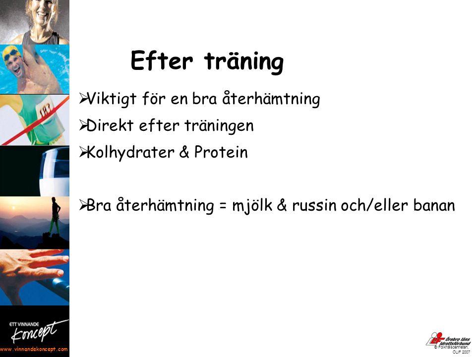 www.vinnandekoncept.com © Folkhälsoenheten, ÖLIF 2007 Efter träning  Viktigt för en bra återhämtning  Direkt efter träningen  Kolhydrater & Protein