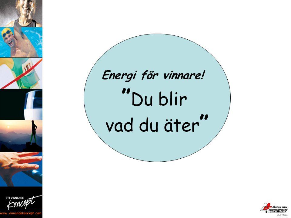 """www.vinnandekoncept.com © Folkhälsoenheten, ÖLIF 2007 Energi för vinnare! """" Du blir vad du äter """""""