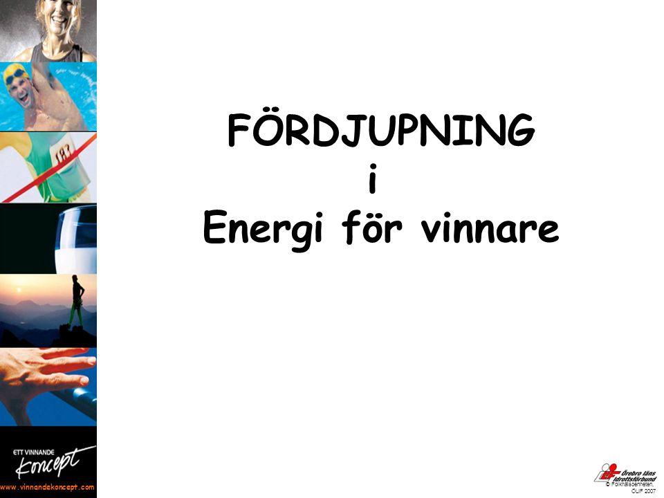 www.vinnandekoncept.com © Folkhälsoenheten, ÖLIF 2007 FÖRDJUPNING i Energi för vinnare