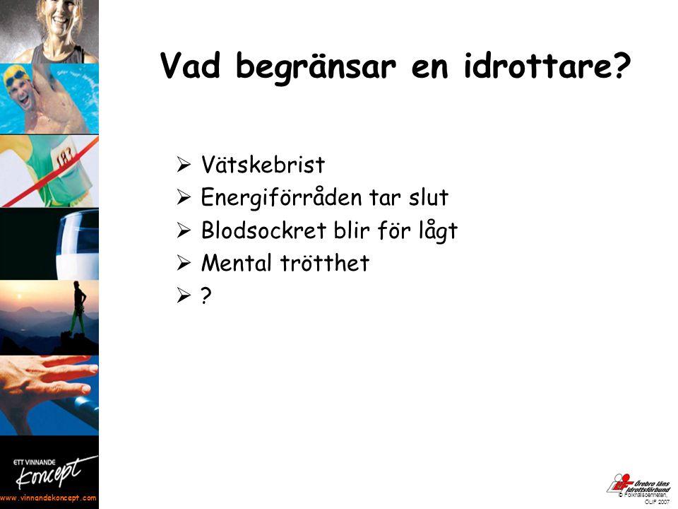 www.vinnandekoncept.com © Folkhälsoenheten, ÖLIF 2007 Vad begränsar en idrottare?  Vätskebrist  Energiförråden tar slut  Blodsockret blir för lågt