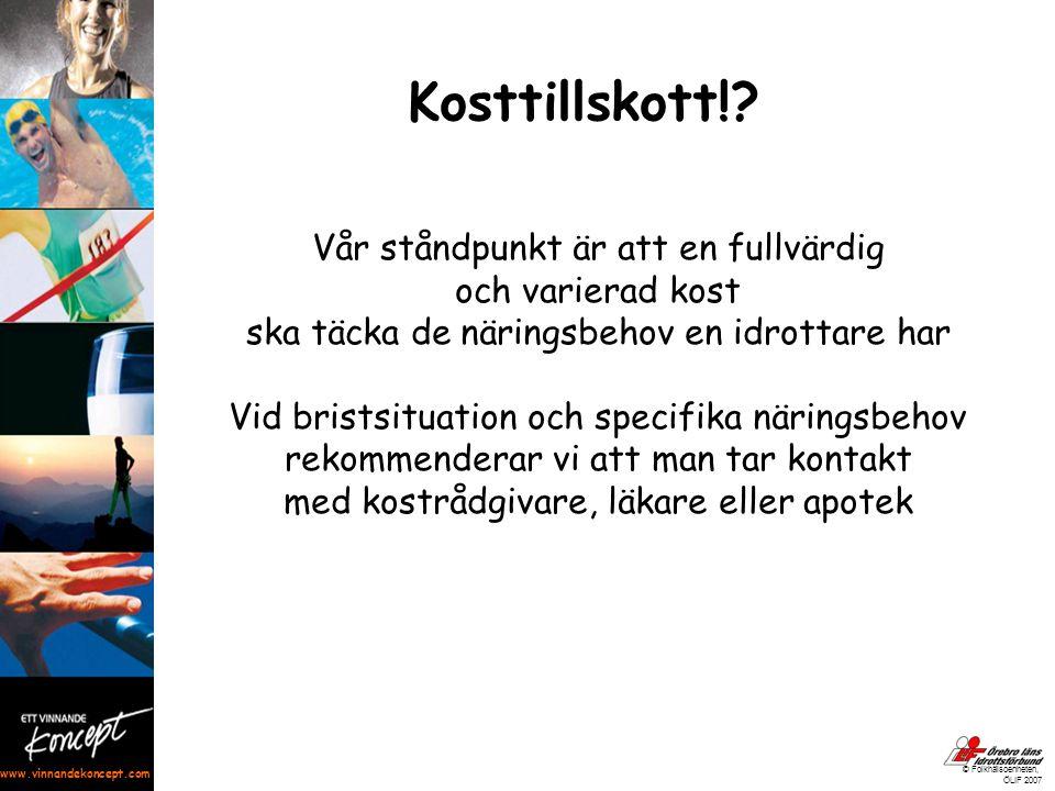 www.vinnandekoncept.com © Folkhälsoenheten, ÖLIF 2007 Kosttillskott!? Vår ståndpunkt är att en fullvärdig och varierad kost ska täcka de näringsbehov