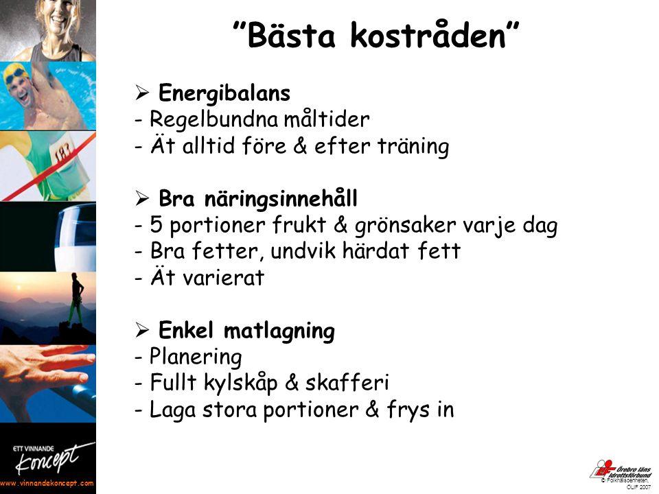 """www.vinnandekoncept.com © Folkhälsoenheten, ÖLIF 2007 """"Bästa kostråden""""  Energibalans - Regelbundna måltider - Ät alltid före & efter träning  Bra n"""