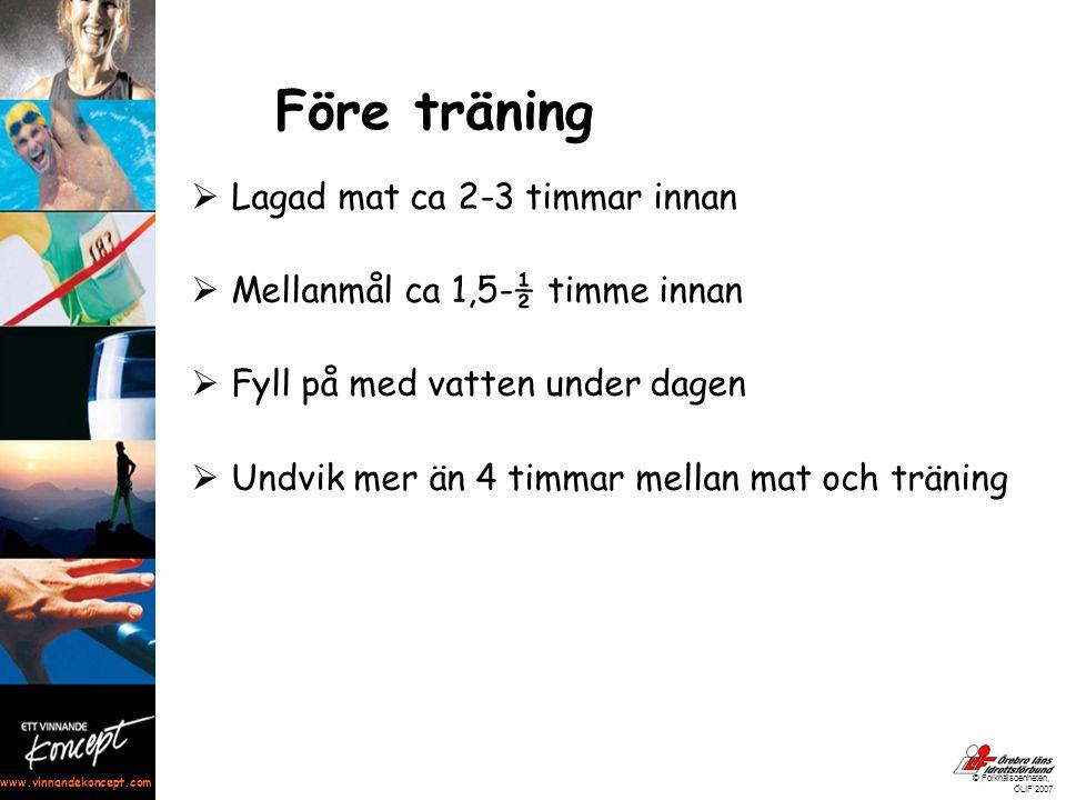 www.vinnandekoncept.com © Folkhälsoenheten, ÖLIF 2007 Före träning  Lagad mat ca 2-3 timmar innan  Mellanmål ca 1,5-½ timme innan  Fyll på med vatt
