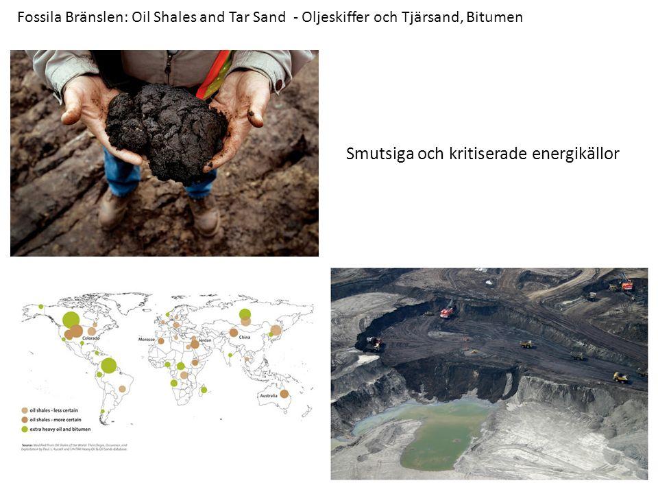 Fossila Bränslen: Oil Shales and Tar Sand - Oljeskiffer och Tjärsand, Bitumen Smutsiga och kritiserade energikällor