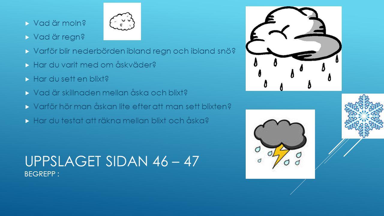 UPPSLAGET SIDAN 46 – 47 BEGREPP :  Vad är moln.  Vad är regn.
