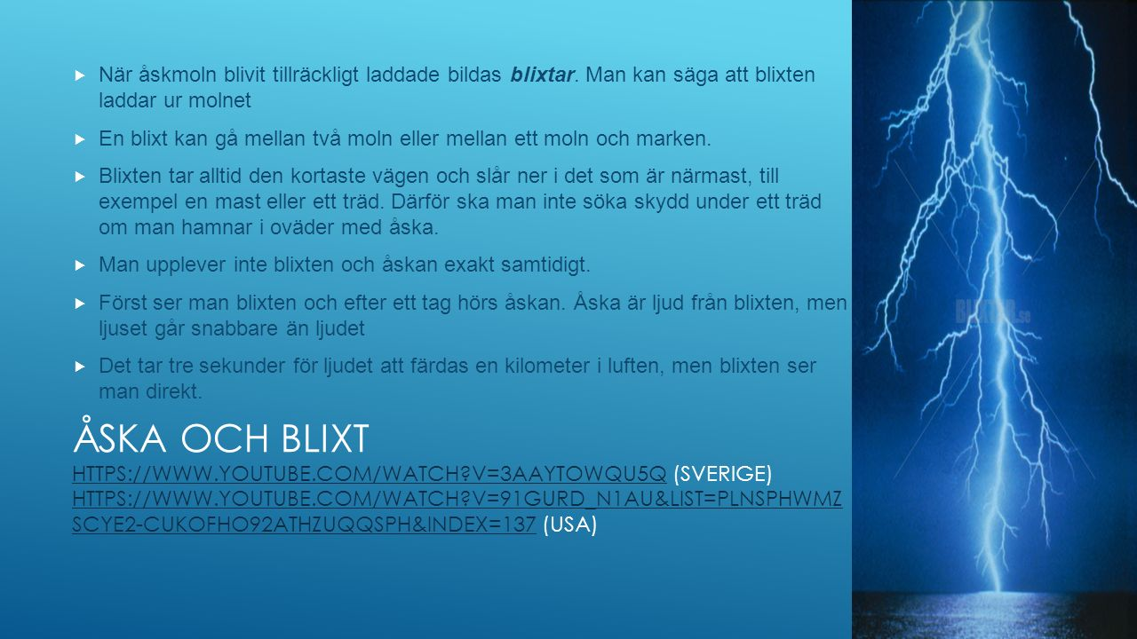 ÅSKA OCH BLIXT HTTPS://WWW.YOUTUBE.COM/WATCH?V=3AAYTOWQU5Q (SVERIGE) HTTPS://WWW.YOUTUBE.COM/WATCH?V=91GURD_N1AU&LIST=PLNSPHWMZ SCYE2-CUKOFHO92ATHZUQQ