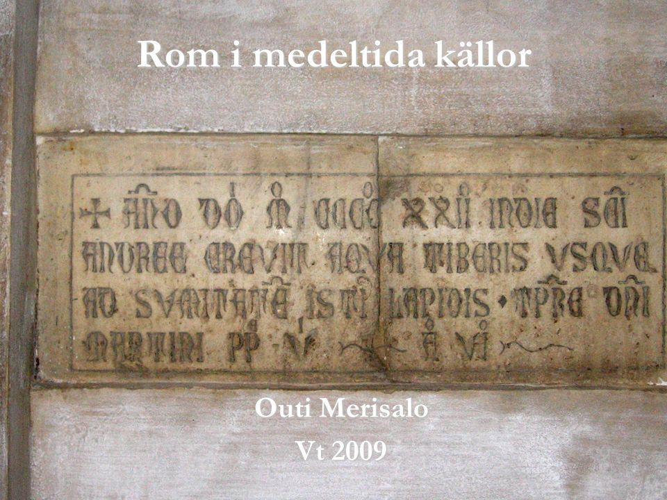Syftet och texterna bekanta studenterna med främst latinska källor om Roms historia 500-1500 e.Kr.bekanta studenterna med främst latinska källor om Roms historia 500-1500 e.Kr.