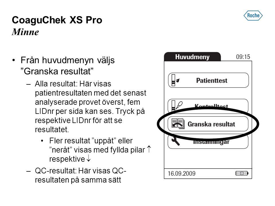 CoaguChek XS Pro Minne Från huvudmenyn väljs Granska resultat –Alla resultat: Här visas patientresultaten med det senast analyserade provet överst, fem LIDnr per sida kan ses.