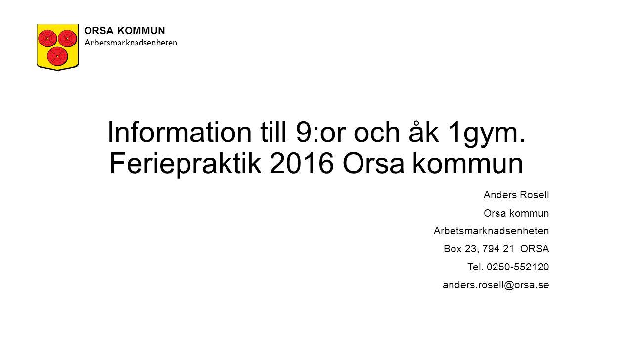 Information till 9:or och åk 1gym. Feriepraktik 2016 Orsa kommun Anders Rosell Orsa kommun Arbetsmarknadsenheten Box 23, 794 21 ORSA Tel. 0250-552120