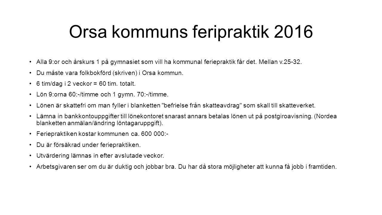 Orsa kommuns feripraktik 2016 Alla 9:or och årskurs 1 på gymnasiet som vill ha kommunal feriepraktik får det.