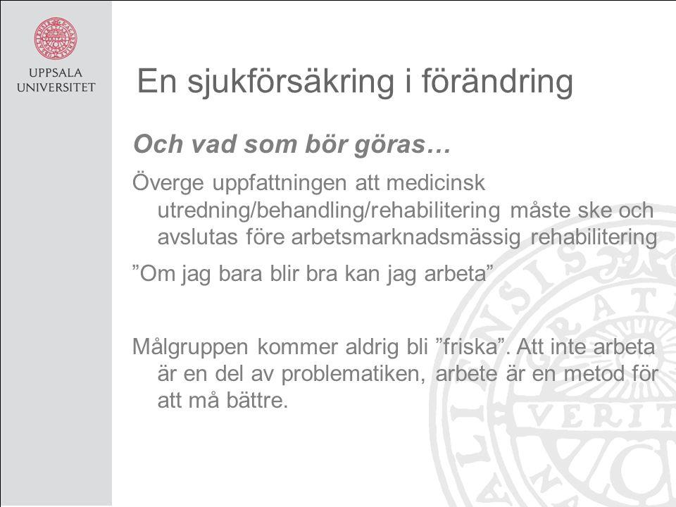 En sjukförsäkring i förändring Och vad som bör göras… Överge uppfattningen att medicinsk utredning/behandling/rehabilitering måste ske och avslutas fö