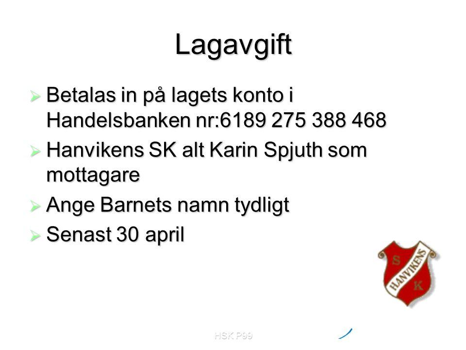 HSK P99 Lagavgift  Betalas in på lagets konto i Handelsbanken nr:6189 275 388 468  Hanvikens SK alt Karin Spjuth som mottagare  Ange Barnets namn tydligt  Senast 30 april