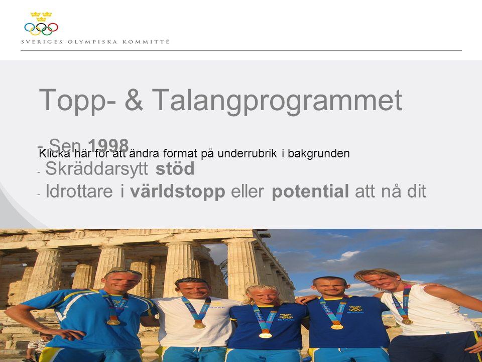Klicka här för att ändra format på underrubrik i bakgrunden Topp- & Talangprogrammet - Sen 1998 - Skräddarsytt stöd - Idrottare i världstopp eller potential att nå dit