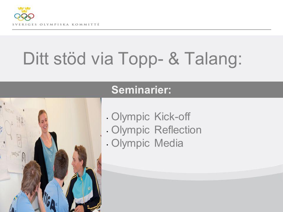 Klicka här för att ändra format på underrubrik i bakgrunden Ditt stöd via Topp- & Talang: Olympic Kick-off Olympic Reflection Olympic Media Seminarier: