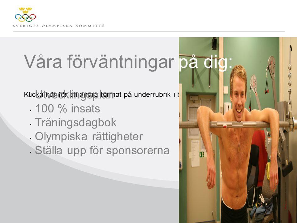 Klicka här för att ändra format på underrubrik i bakgrunden Våra förväntningar på dig: Utvecklingsplan 100 % insats Träningsdagbok Olympiska rättigheter Ställa upp för sponsorerna