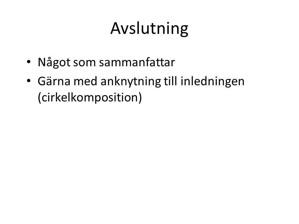 Avslutning Något som sammanfattar Gärna med anknytning till inledningen (cirkelkomposition)