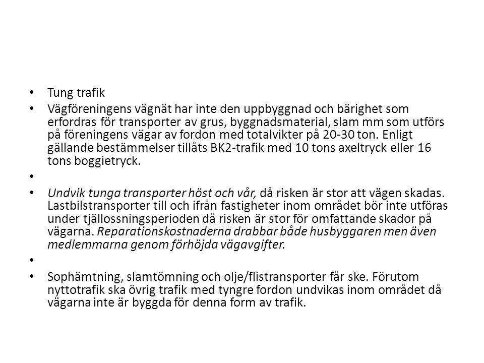 Tung trafik Vägföreningens vägnät har inte den uppbyggnad och bärighet som erfordras för transporter av grus, byggnadsmaterial, slam mm som utförs på föreningens vägar av fordon med totalvikter på 20-30 ton.