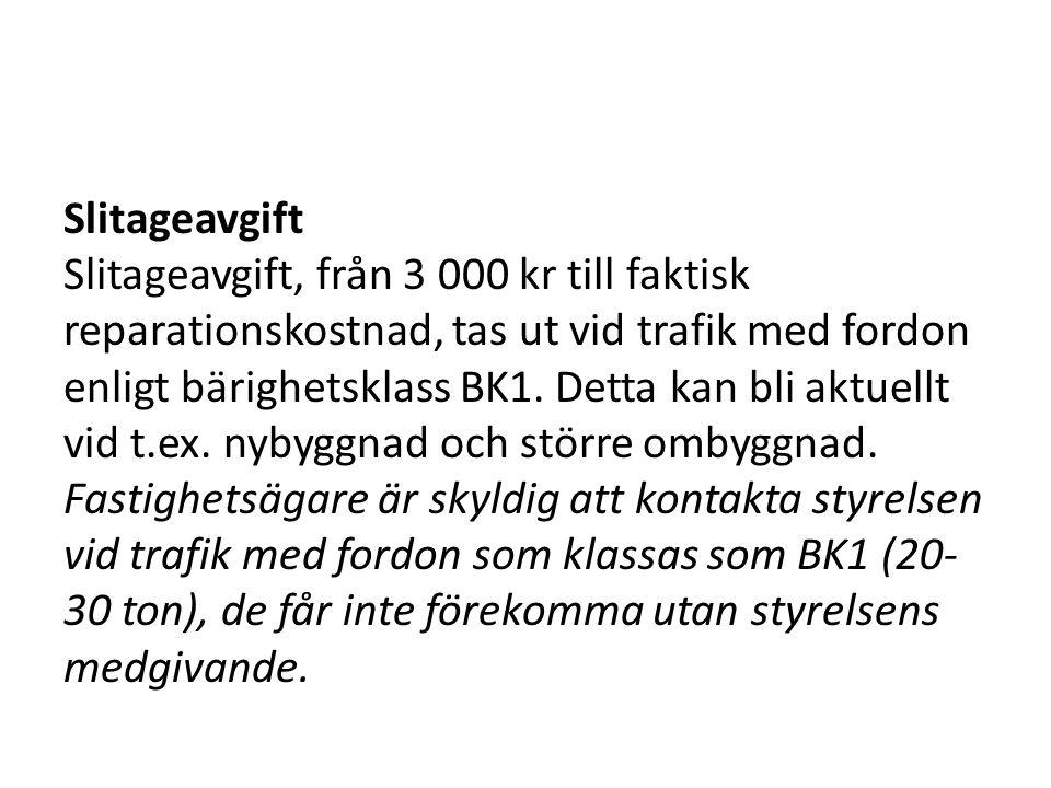 Slitageavgift Slitageavgift, från 3 000 kr till faktisk reparationskostnad, tas ut vid trafik med fordon enligt bärighetsklass BK1.