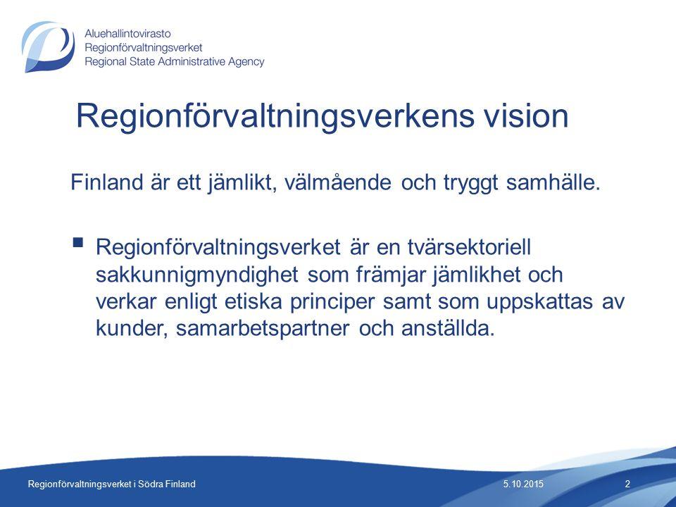 Regionförvaltningsverket i Södra Finland Regionförvaltningsverkens vision Finland är ett jämlikt, välmående och tryggt samhälle.