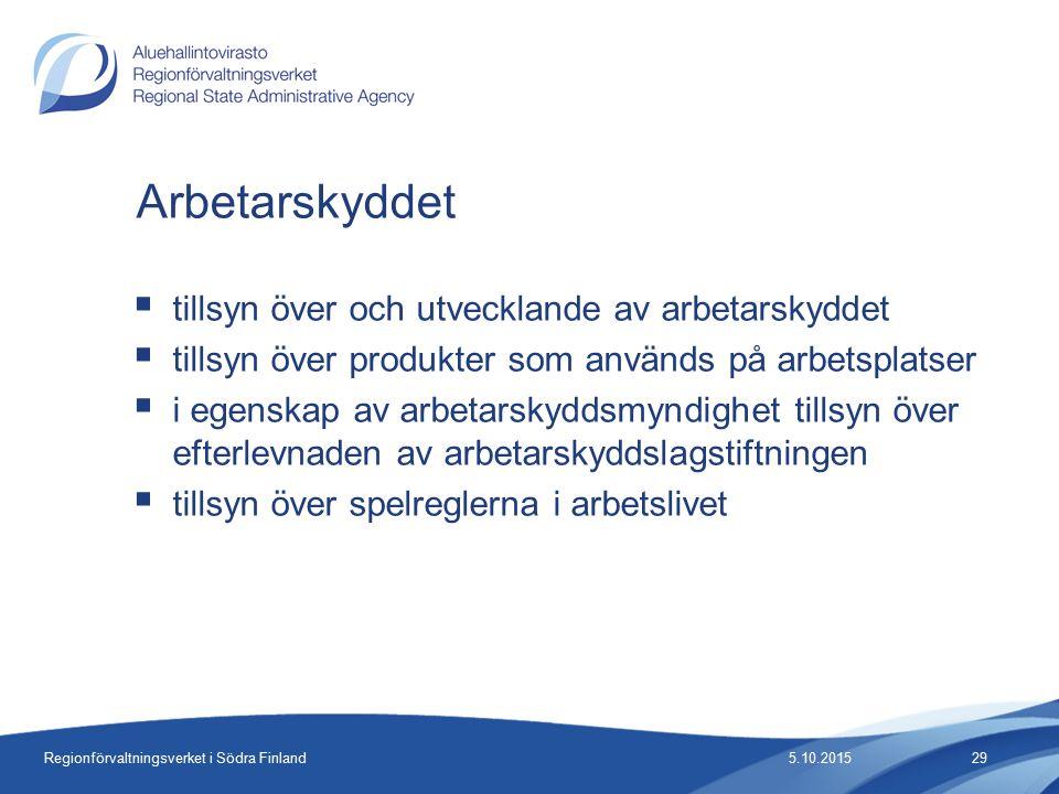 Regionförvaltningsverket i Södra Finland  tillsyn över och utvecklande av arbetarskyddet  tillsyn över produkter som används på arbetsplatser  i egenskap av arbetarskyddsmyndighet tillsyn över efterlevnaden av arbetarskyddslagstiftningen  tillsyn över spelreglerna i arbetslivet Arbetarskyddet 5.10.201529