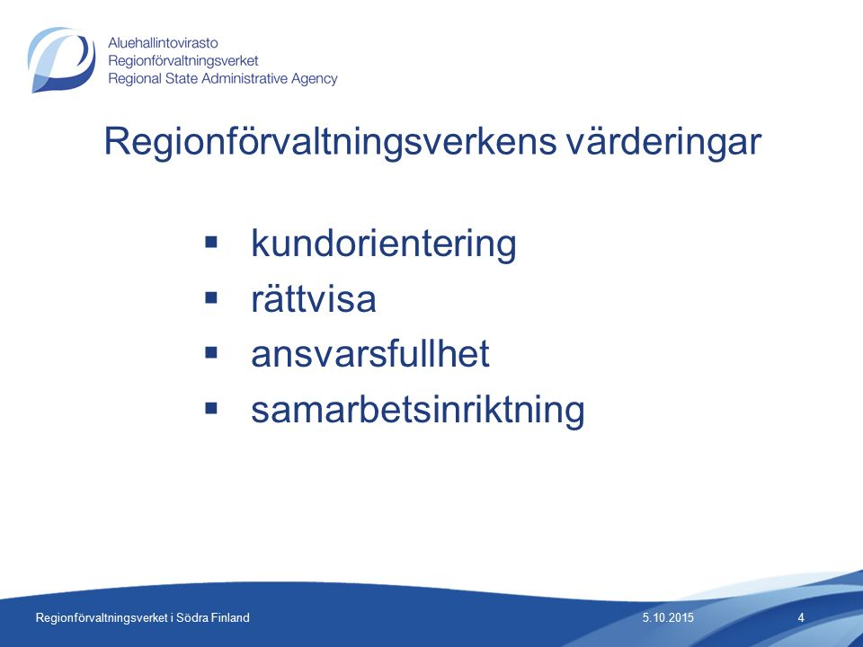 Regionförvaltningsverket i Södra Finland Regionförvaltningsverkens värderingar  kundorientering  rättvisa  ansvarsfullhet  samarbetsinriktning 5.10.20154