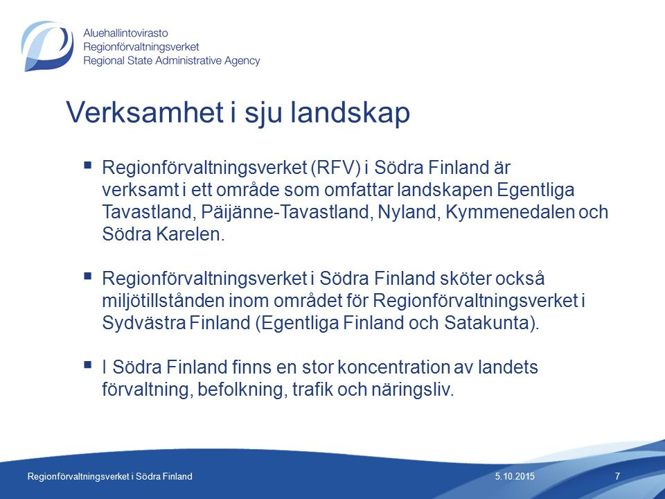 Regionförvaltningsverket i Södra Finland  Regionförvaltningsverket (RFV) i Södra Finland är verksamt i ett område som omfattar landskapen Egentliga Tavastland, Päijänne-Tavastland, Nyland, Kymmenedalen och Södra Karelen.