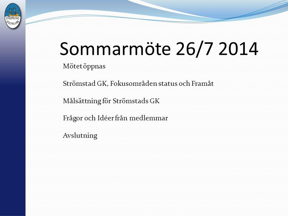 Sommarmöte 26/7 2014 Mötet öppnas Strömstad GK, Fokusområden status och Framåt Målsättning för Strömstads GK Frågor och Idéer från medlemmar Avslutnin