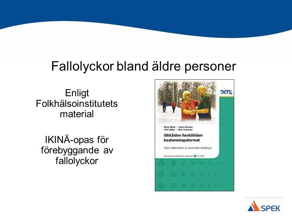 Fallolyckor bland äldre personer Enligt Folkhälsoinstitutets material IKINÄ-opas för förebyggande av fallolyckor