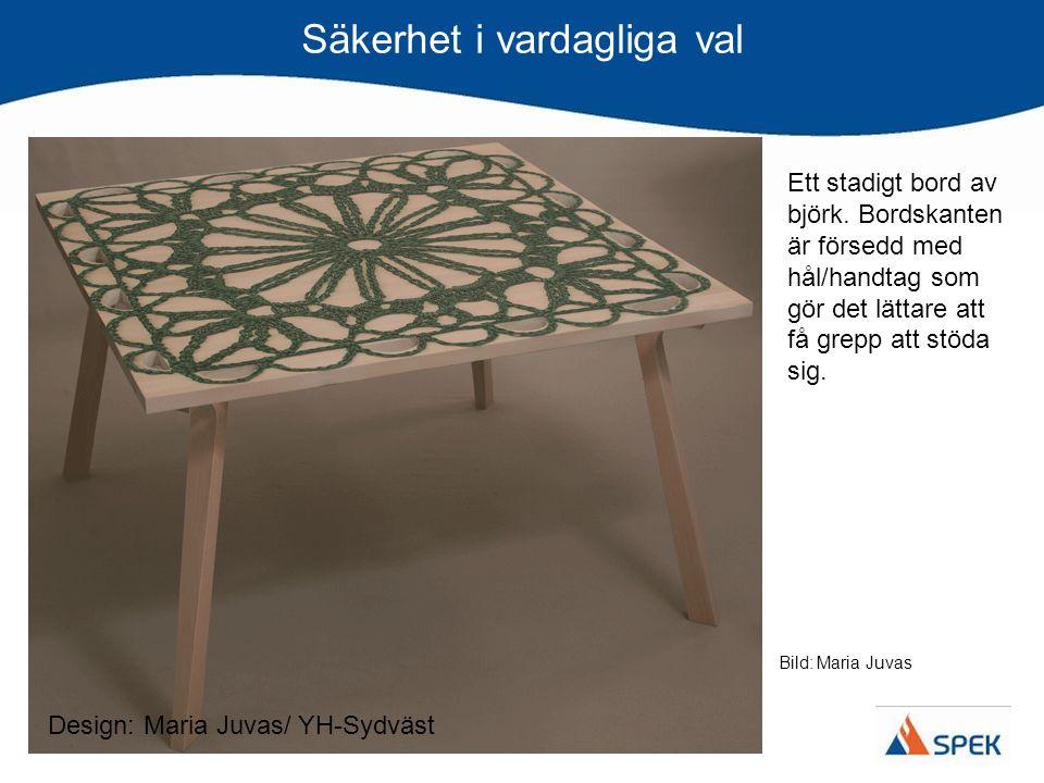 Säkerhet i vardagliga val Design: Maria Juvas/ YH-Sydväst Ett stadigt bord av björk. Bordskanten är försedd med hål/handtag som gör det lättare att få