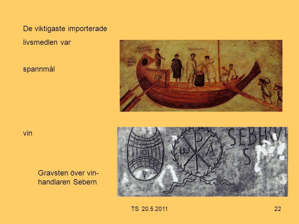 22 De viktigaste importerade livsmedlen var spannmål vin Gravsten över vin- handlaren Sebern TS 20.5.2011
