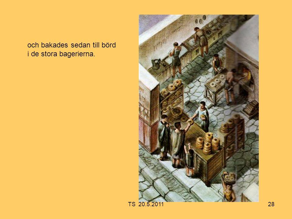 28 och bakades sedan till börd i de stora bagerierna. TS 20.5.2011