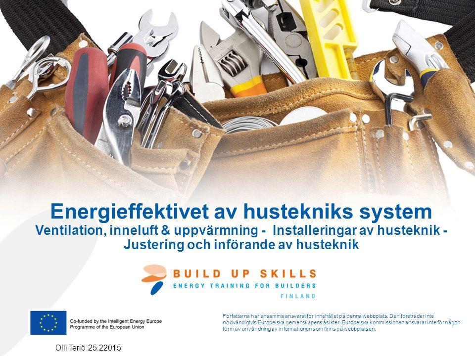 Energieffektivet av hustekniks system Ventilation, inneluft & uppvärmning - Installeringar av husteknik - Justering och införande av husteknik Olli Teriö 25.22015 Författarna har ensamma ansvaret för innehållet på denna webbplats.