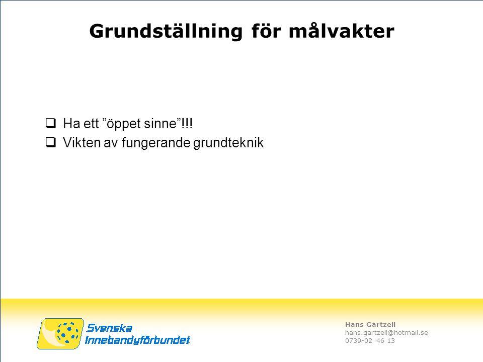 """Hans Gartzell hans.gartzell@hotmail.se 0739-02 46 13 Grundställning för målvakter  Ha ett """"öppet sinne""""!!!  Vikten av fungerande grundteknik"""