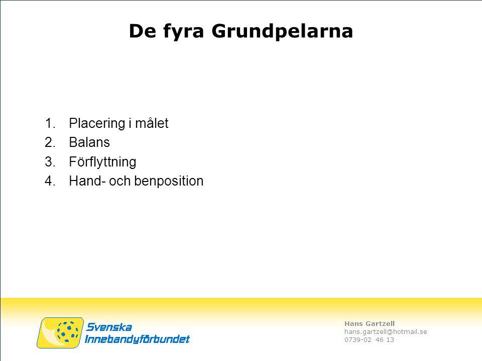 Hans Gartzell hans.gartzell@hotmail.se 0739-02 46 13 De fyra Grundpelarna 1.Placering i målet 2.Balans 3.Förflyttning 4.Hand- och benposition