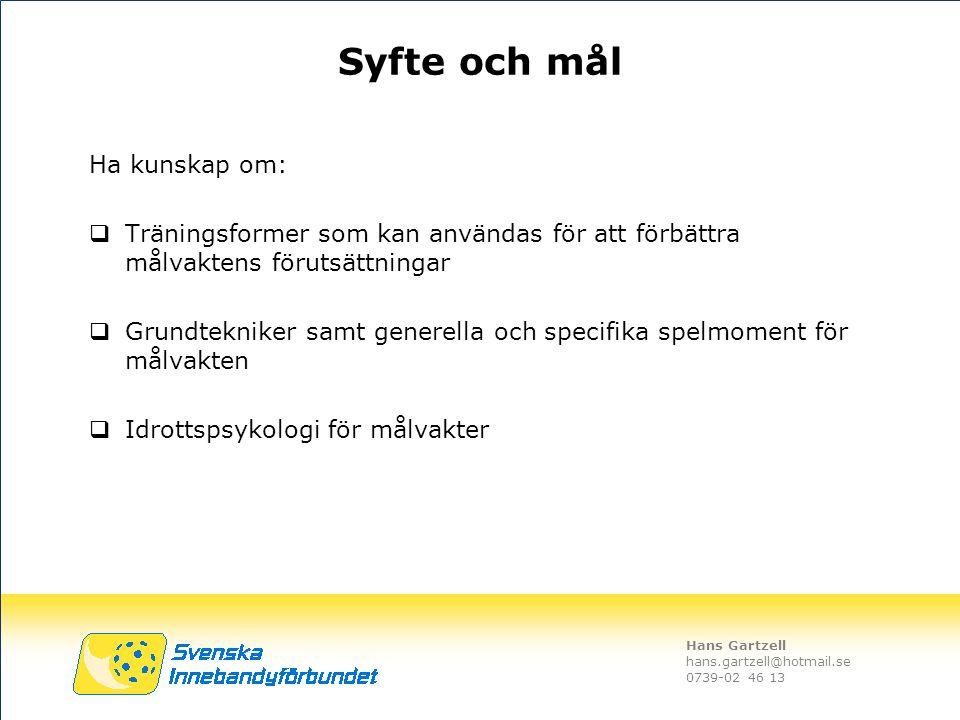 Hans Gartzell hans.gartzell@hotmail.se 0739-02 46 13 Syfte och mål Ha kunskap om:  Träningsformer som kan användas för att förbättra målvaktens förut
