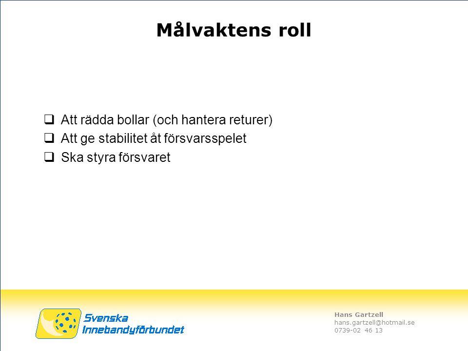 Hans Gartzell hans.gartzell@hotmail.se 0739-02 46 13 Målvaktens roll  Att rädda bollar (och hantera returer)  Att ge stabilitet åt försvarsspelet 