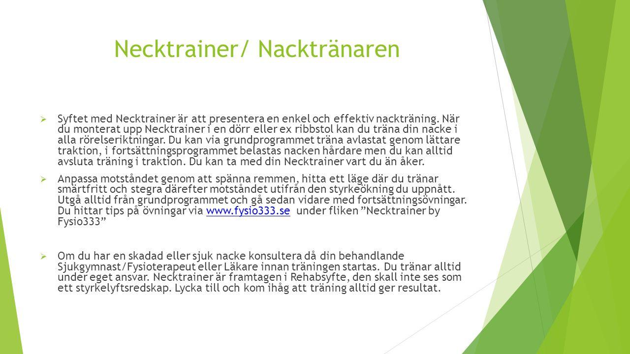 Necktrainer/ Nacktränaren  Syftet med Necktrainer är att presentera en enkel och effektiv nackträning.